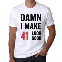 Damn I Make 41 Look Good Men's T-shirt White 41th Birthday Gift