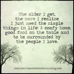 I just need the simple things in life: a comfy home, good food, and people I love.
