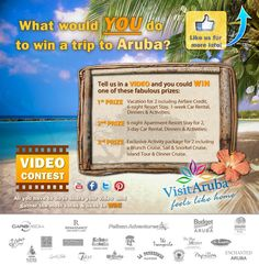 Winning a Vacation for Two to ARUBA has never been so much fun! All you need to do is:  1. CREATE your video  2. UPLOAD your video to YouTube  3. REGISTER for our contest  4. SHARE your video with all your friends & ask them to vote for you!    1st PRIZE   Vacation for two to Aruba including:  Airfare credit, 6 night Resort stay, 1 week car rental, Dinners & Activities    Follow the link for more infor    http://win.visitaruba.com/ or https://www.facebook.com/VisitAruba/app_263241163769223