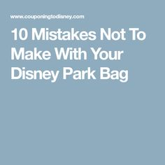 10 Mistakes Not To Make With Your Disney Park Bag