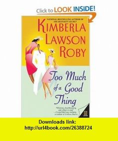 Too Much of a Good Thing Kimberla Lawson Roby , ISBN-10: 006056850X  ,  , ASIN: B000ENWIGC , tutorials , pdf , ebook , torrent , downloads , rapidshare , filesonic , hotfile , megaupload , fileserve