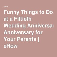 Funny Things to Do at a Fiftieth Wedding Anniversary for Your Parents | eHow