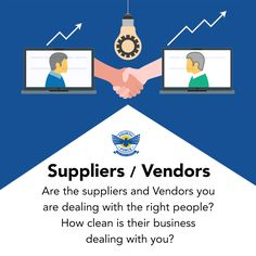 Are the suppliers and Vendors you are dealing with the right people? How clean is their business dealing with you?