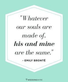 """Whatever our souls are made of, his and mine are the same."" -- Emily Bronte #LoveQuotes"