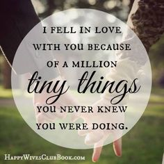 I fell in love with you because of a million tiny things you never knew you were doing.