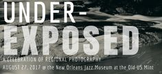 Underexposed: A Celebration of Regional Photography in New Orleans