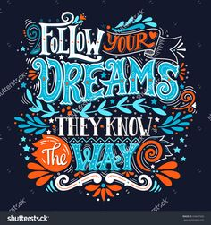 Follow Your Dreams. They Know The Way. Inspirational Quote. Hand Drawn Vintage Illustration With Hand-Lettering And Decoration Elements.…