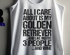 All I care about is my golden retriever and 3 people and wine womans tank top white fashion gift funny