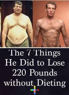 The 7 Things He Did to Lose 220 Pounds without Dieting #Fitness #diet #dieting #loseweight #weighloss