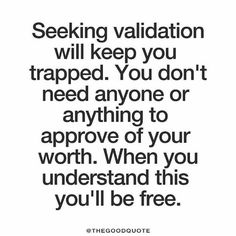 """""""Seeking validation will keep you trapped. You don't need anyone or anything to approve of your worth. when you understand this, you'll be free."""" This is one reason why im cutting back on the mainstream social medias."""