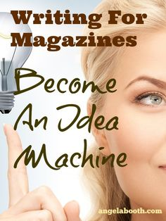 Writing For Magazines: Become An Idea Machine - want to write for magazines? http://www.fabfreelancewriting.com/blog/2014/07/29/writing-magazines-top-10-tips/