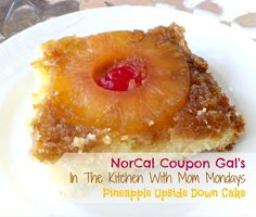 NorCal Coupon Gal's In The Kitchen With Mom Mondays Pineapple Upside Down Cake