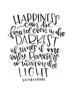 """Happiness can be found even in the darkest of times if one only remember to turn on the light."" Dumbledore. Motivational and inspirational quotes. Helpful sayings to support tips, tools on how to get yourself motivated to have success. For more great inspiration follow us at 1StrongWoman."