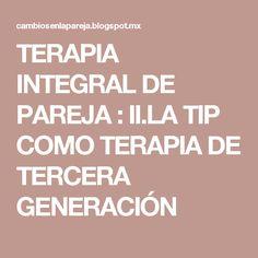 TERAPIA INTEGRAL DE PAREJA : II.LA TIP COMO TERAPIA DE TERCERA GENERACIÓN