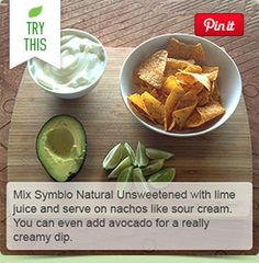 Mix Natural Unsweetened Symbio with lime juice and serve on nachos like sour cream. You can even add avocado for a really creamy dip.