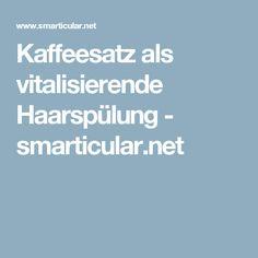Kaffeesatz als vitalisierende Haarspülung - smarticular.net