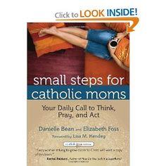 Small Steps for Catholic Moms: Your Daily Call to Think, Pray, and Act (Catholicmom.com Book) (Catholicmom.com Books): Danielle Bean, Elizabeth Foss, Lisa M. Hendey: 9781594714269: Amazon.com: Books