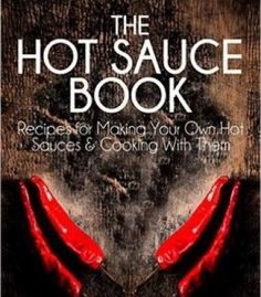 The Hot Sauce Book: Recipes For Making Your Own Hot Sauces And Cooking With Them PDF