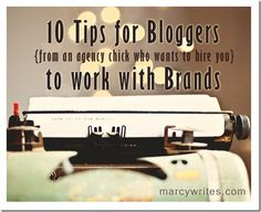 10 Tips for Bloggers to work with Brands (from an agency chick who wants to hire you) - via marcywrites.com The Glamorous Life