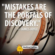 """""""Mistakes are the portals of discovery."""" —James Joyce"""