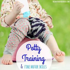 Fine motor skills needed for potty training and toileting.