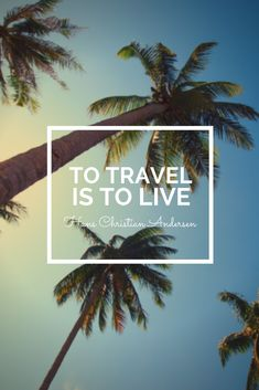 To travel is to live...