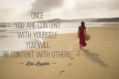 """Once you are content with yourself, you will be content with others."" - Lisa Layden"