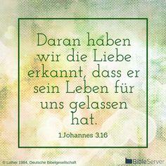 Daran haben wir die Liebe erkannt, dass er sein Leben für uns gelassen hat. (1. Johannes 3;16)