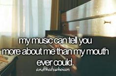 My music cab tell you more about me than my mouth ever could