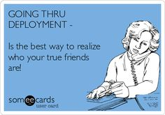 Free and Funny Friendship Ecard: GOING THRU DEPLOYMENT - Is the best way to realize who your true friends are! Create and send your own custom Friendship ecard. Army Quotes, Military Quotes, Military Love, Wife Quotes, Friend Quotes, Deployment Quotes, Military Deployment, Military Spouse, Military Relationships