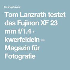 Tom Lanzrath testet das Fujinon XF 23 mm f/1.4 › kwerfeldein – Magazin für Fotografie