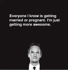 Barney Stinson's Wisdom, so applicable when I heard my middle school friend was married #himymwisdom