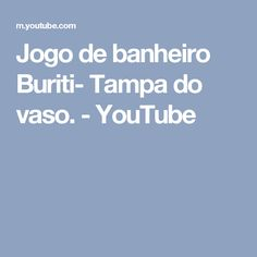 Jogo de banheiro Buriti- Tampa do vaso. - YouTube