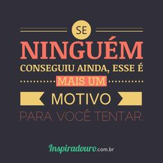 Nunca desista! www.inspiradouro.com.br