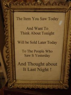 Vintage shopping!  (ain't it the truth? LOL!  JW) (like my mom used to say......you gotta get it when you see it! - JK)