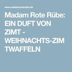 Madam Rote Rübe: EIN DUFT VON ZIMT - WEIHNACHTS-ZIMTWAFFELN
