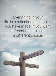 Positive Quotes About Life Thoughts for the day Different Choice, Everything In Your Life