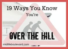 over the hill, aging, getting older, bursitis, aches and pains, humor, HGTV, dancing, midlife, midlife women