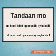remember this. Tagalog Quotes Funny, Tagalog Words, Pinoy Quotes, Ex Quotes, Truth Quotes, Quotable Quotes, Quotes To Live By, Filipino Quotes, Patama Quotes