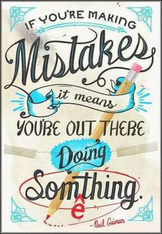 If you're making mistakes it means you're out there doing something | Inspirational Quotes