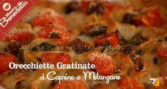 Orecchiette Gratinate con Caprino e Melanzane   la ricetta di Benedetta Parodi
