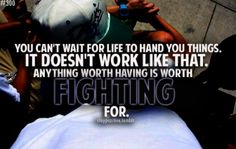 Fight for the things & people you <3