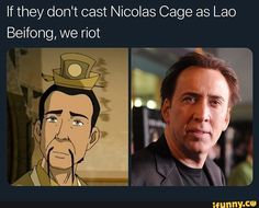 If they don't cast Nicolas Cage as Lao Beifong, we riot - iFunny :) Iroh, Avatar The Last Airbender Art, The Last Airbender Cast, Suyin Beifong, Stupid Memes, Funny Memes, Atla Memes, Avatar Funny, Avatar Series