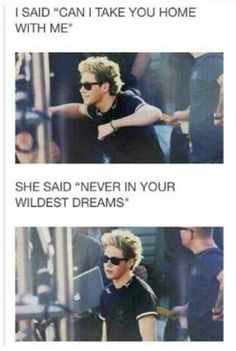 It's weird because that's how my wildest dreams usually start.... Going home with Niall