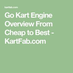 Go Kart Engine Overview From Cheap to Best - KartFab.com
