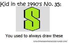 oh yes we did...haha my childhood crush taught me how to draw them and we used to fill the driveway w/ chalk S's