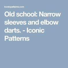Old school: Narrow sleeves and elbow darts. - Iconic Patterns