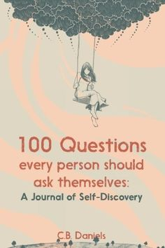 100 Questions Every Person Should Ask Themselves: A Journal of Self-Discovery, http://www.amazon.com/dp/1942116098/ref=cm_sw_r_pi_s_awdm_DnMExbFVBW1M6