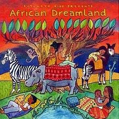 Putumayo Kids African Dreamland - anything by Putumayo is pretty terrific