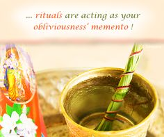 ... #rituals are acting as your obliviousness' memento !